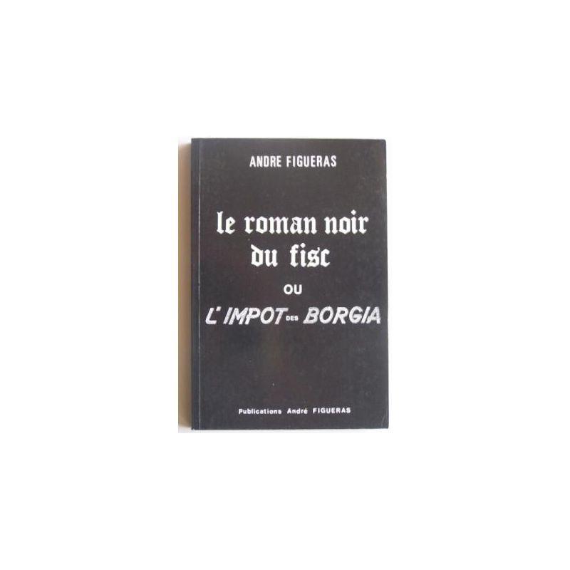 Le roman noir du fisc ou l'impôt des Borgia
