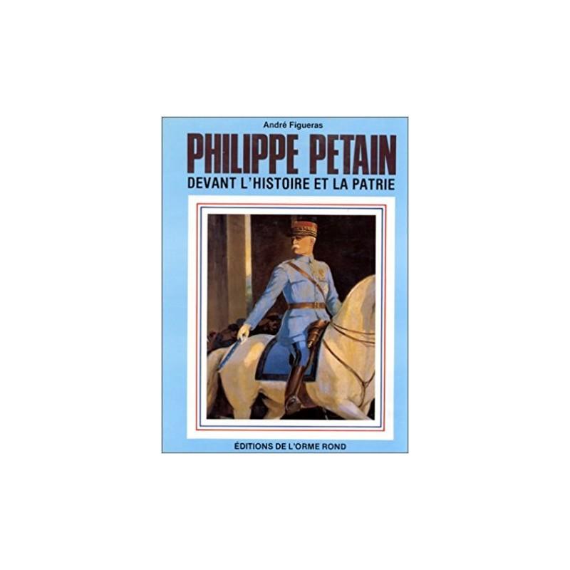 Philippe Pétain devant l'Histoire et la Patrie